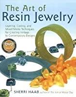 The Art of Resin Jewelry: Layering, Casting, and Mixed Media Techniques for Creating Vintage to Contemporary Designs [with DVD]