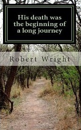 His Death Was the Beginning of a Long Journey  by  Robert      Wright