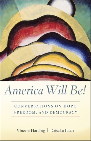 America Will Be!: Conversations on Hope, Freedom, and Democracy Vincent Harding