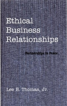 Ethical Business Relationships : Partnerships in Peace  by  Lee B. Thomas Jr.