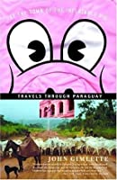 At The Tomb Of The Inflatable Pig: Travels through Paraguay