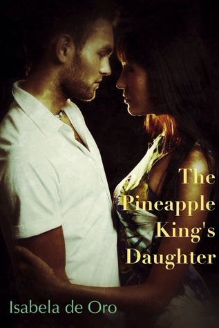 The Pineapple Kings Daughter  by  Isabela de Oro