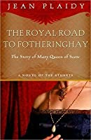The Royal Road to Fotheringhay (Stuart Saga, #1) (Mary Stuart, #1)