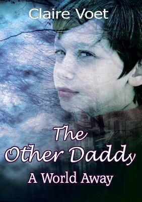 The Other Daddy - A World Away  by  Claire Louise Voet