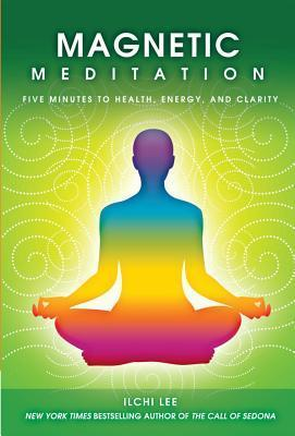 Magnetic Meditation: 5 Minutes to Health, Energy, and Clarity  by  Ilchi Lee