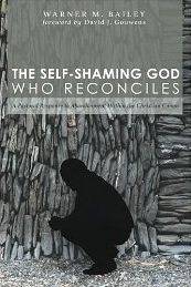 The Self-Shaming God Who Reconciles: A Pastoral Response to Abandonment Within the Christian Canon Warner M. Bailey