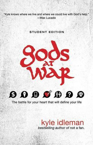 Gods at War Student Edition: The Battle For Your Heart That Will Define Your Life  by  Kyle Idleman
