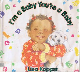 Im a Baby, Youre a Baby Lisa Kopper