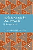 Nothing Gained  by  Overcrowding by Raymond Unwin