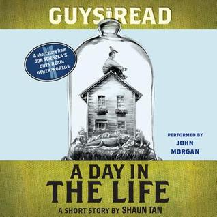 Guys Read: A Day In the Life: A Short Story from Guys Read: Other Worlds  by  Shaun Tan