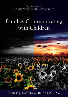 Families Communicating with Children: Building Positive Developmental Foundations  by  Thomas Socha