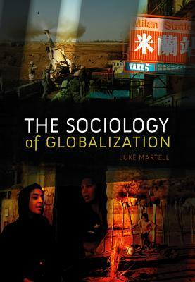 The Sociology of Globalization  by  Luke Martell