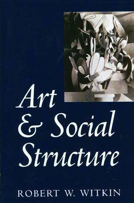 Art and Social Structure Robert W. Witkin