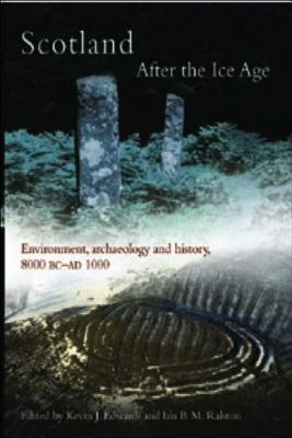 Scotland After the Ice Age: Environment, Archaeology and History 8000 BC - Ad 1000  by  Kevin J. Edwards