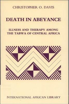 Death in Abeyance: Illness and Therapy Among the Tabwa of Central Africa Christopher Davis