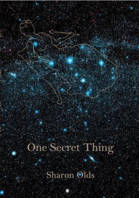 One Secret Thing Sharon Olds