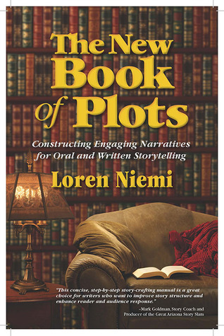 The New Book of Plots: Constructing Engaging Narratives for Oral and Written Storytelling  by  Loren Niemi