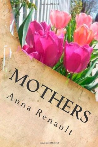 Mothers: A Collection of Poems  by  Anna Renault