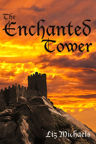 The Enchanted Tower  by  Liz  Michaels