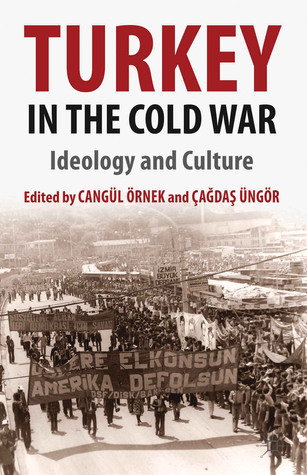Turkey in the Cold War: Ideology and Culture  by  Cangül Örnek