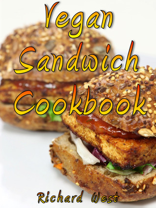 Vegan Sandwich Cookbook  by  Richard  West