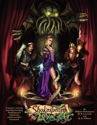 Shakespeare vs. Lovecraft: A Horror Comedy Mash-Up featuring Shakespeares Characters and Lovecrafts Creatures D.R. OBrien