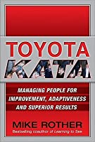Toyota Kata : Managing People for Improvement, Adaptiveness and Superior Results