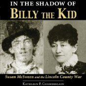 In the Shadow of Billy the Kid: Susan McSween and the Lincoln County War  by  Kathleen P. Chamberlain