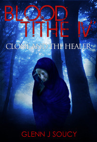 Clone and the Healer (Blood Tithe #4)  by  Glenn J. Soucy