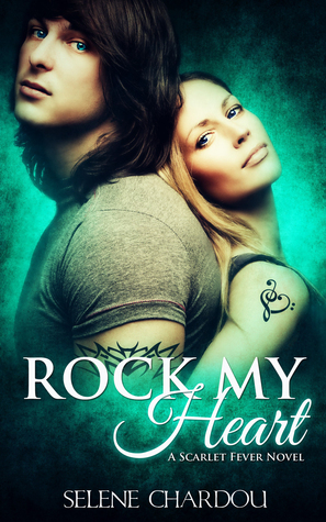Rock My Heart (Scarlet Fever, #1) Selene Chardou
