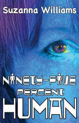 Ninety-Five Percent Human  by  Suzanna Williams
