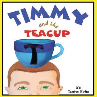 Timmy and the Teacup  by  Tarrius Anthony Hodge