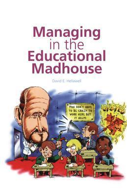 Managing in the Educational Madhouse: A Guide for School Managers  by  David Hellawell