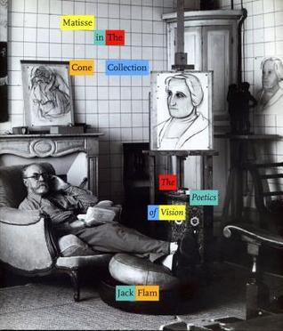 Matisse in the Cone Collection: The Poetics of Vision  by  Jack D. Flam
