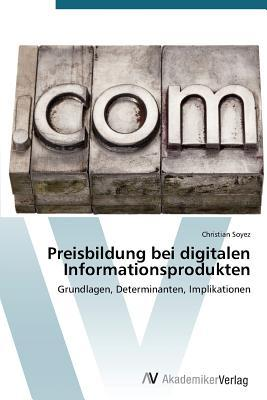 Preisbildung Bei Digitalen Informationsprodukten  by  Soyez Christian