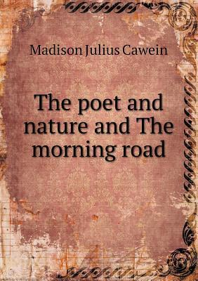 The Poet and Nature and the Morning Road Cawein Madison Julius