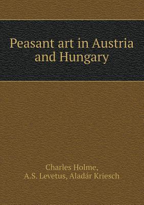 Peasant Art in Austria and Hungary  by  Charles Holme