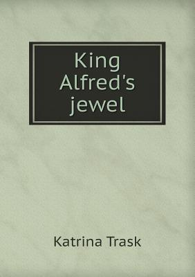 King Alfreds Jewel Katrina Trask