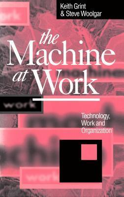 The Machine at Work  by  Keith Grint