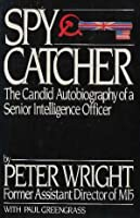 Spy Catcher:  The Candid Autobiography of a Senior Intelligence Officer