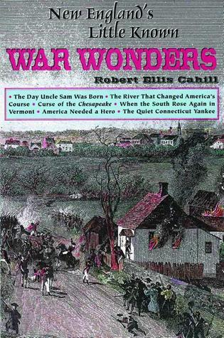 New Englands Little Known War Wonders (Collectible Classics, No. 7) (New Englands Little)  by  Robert Cahill