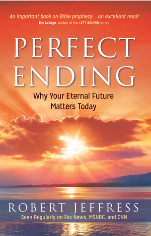 Perfect Ending: Why Christs Imminent Return Matters to You Robert Jeffress