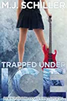 Trapped Under Ice (Rocking Romance, #1)