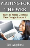 Writing For The Web: How To Write Web Content That Google Ranks #1  by  Lisa Angelettie