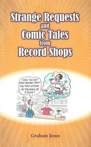 Strange Requests and Comic Tales from Record Shops Graham  Jones