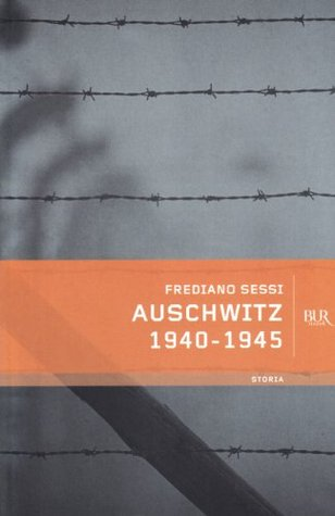 Auschwitz 1940-1945: Lorrore quotidiano in un campo di sterminio  by  Frediano Sessi