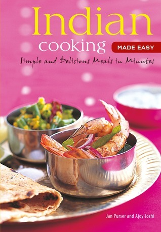 Indian Cooking Made Easy: Simple Authentic Indian Meals in Minutes [Indian Cookbook, Over 60 Recipes]  by  Jan Purser