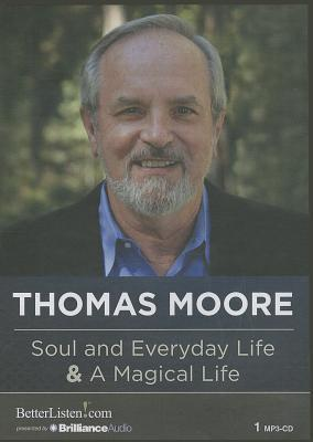 Soul and Everyday Life and A Magical Life  by  Thomas Moore