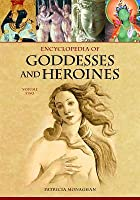 Encyclopedia of Goddesses and Heroines, 2-Volume Set