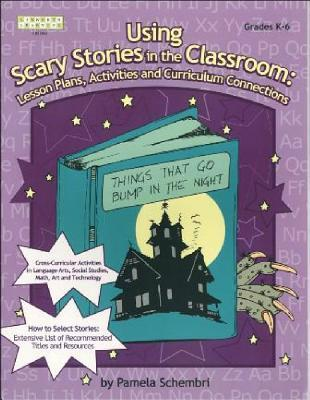 Scary Stories You Wont Be Afraid to Use: Resources and Activities for A K-6 Audience Pamela Schembri